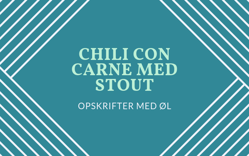 Chili con carne med stout opskrift